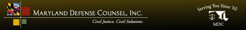 Maryland Defense Counsel, Inc. Promoting justice. Providing solutions